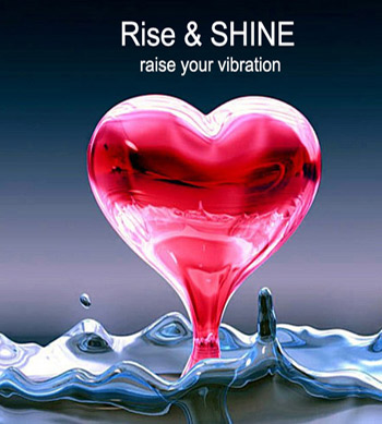 Rise and SHINE – raise your vibration